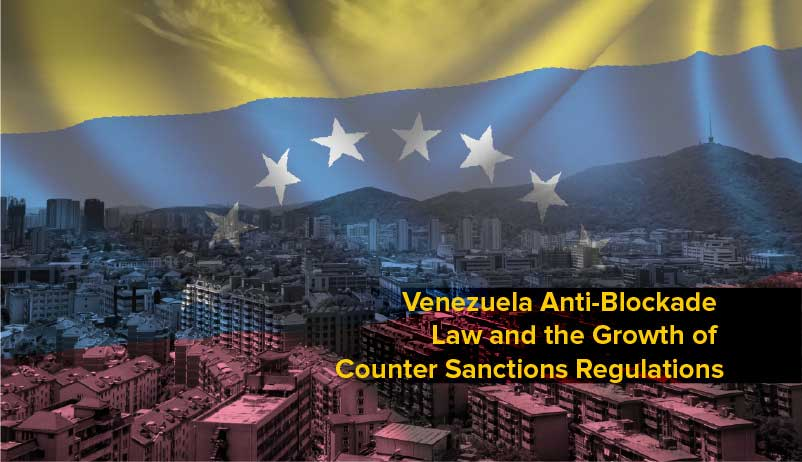Venezuela's Anti-Blockade Law and the Growth of Counter Sanctions Regulations